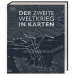 Dorling Kindersley Der Zweite Weltkrieg in Karten